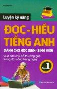 Luyện Kỹ Năng Đọc - Hiểu Tiếng Anh (Dành Cho Học Sinh - Sinh Viên) - Tập 1