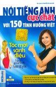 Nói Tiếng Anh Cực Chất Với 150 Tình Huống Việt - Tóc Mới Sành Điệu