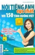 Nói Tiếng Anh Cực Chất Với 150 Tình Huống Việt - Món Đó Sẽ Tuyệt Cú Mèo Hơn Đấy