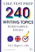 240 Writing Topics With Sample Essays Vol.1 (Topics 1 - 120)