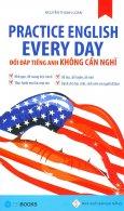 Practice English Every Day - Đối Đáp Tiếng Anh Không Cần Nghĩ