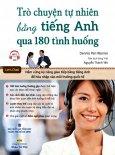 Trò Chuyện Tự Nhiên Bằng Tiếng Anh Qua 180 Tình Huống (Kèm 1 CD)