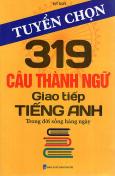 Tuyển Chọn 319 Câu Thành Ngữ Giao Tiếp Tiếng Anh Trong Đời Sống Hàng Ngày