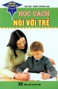 Giáo Dục Trẻ Thành Tài - Học Cách Nói Với Trẻ