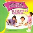 Hoàn Thiện Kỹ Năng Sống Cho Trẻ - Bé Học Ứng Xử Văn Minh