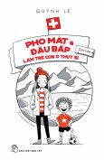Pho Mát & Đậu Bắp - Làm Trẻ Con Ở Thụy Sĩ