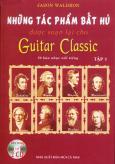 Những Tác Phẩm Bất Hủ Được Soạn Lại Cho Guitar Classic - Tập 1 (Kèm 2 CD)