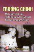Trường Chinh - một nhân cách lớn, một nhà lãnh đạo kiệt xuất của cách mạng Việt Nam