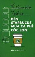 Đến Starbucks Mua Cà Phê Cốc Lớn (Tái Bản 12/2017)