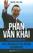 Phan Văn Khải - Nhà Lãnh Đạo Kỹ Trị, Đổi Mới Và Nhân Hậu (Những Hồi Ức Đặc Biệt)