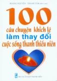 100 Câu Chuyện Khích Lệ Làm Thay Đổi Cuộc Sống Thanh Thiếu Niên
