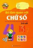 Giúp Bé Vững Bước Vào Lớp 1 - Bé Làm Quen Với Chữ Số (5 - 6 Tuổi)