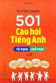 Tuyển Chọn 501 Câu Hỏi Tiếng Anh - Tập 2: Từ Vựng - Ngữ Pháp