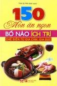 150 Món Ăn Ngon Bổ Não Ích Trí - Chế Biến Từ Gia Cầm, Gia Súc
