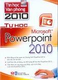 Tin Học Văn Phòng 2010 - Tự Học Microsoft Powerpoint 2010