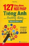 127 Chủ Điểm Ngữ Pháp Tiếng Anh Thường Dùng - Trình Độ Nâng Cao