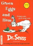 Green Eggs And Ham - Trứng Xanh, Giăm Bông Xanh (Song Ngữ) - Tái Bản 2018