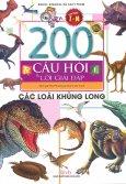 200 Câu Hỏi Và Lời Giải Đáp - Các Loài Khủng Long (Tái Bản 2018)