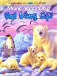 Cuộc Sống Giữa Thiên Nhiên Kỳ Thú - Những Người Bạn Ở Hai Vùng Cực