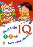 Phát Triển IQ Toàn Năng Cho Bé (4 - 5 Tuổi)