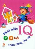 Phát Triển IQ Toàn Năng Cho Bé (2 - 3 Tuổi)