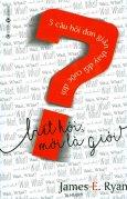 Biết Hỏi, Mới Là Giỏi - 5 Câu Hỏi Đơn Giản Thay Đổi Cuộc Đời