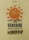 Notebook - Keep Your Face To The Sunshine And You Cannot See A Shadow
