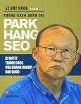Phong Cách Quản Trị Park Hang Seo - Bí Quyết Thành Công Của Doanh Nghiệp Hàn Quốc