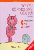 Picture Book Song Ngữ - Voi & Lợn - Tập 5: Tớ Yêu Đồ Chơi Mới Của Tớ!