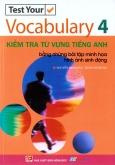 Kiểm Tra Từ Vựng Tiếng Anh - Bằng Những Bài Tập Minh Họa Hình Ảnh Sinh Động (Tập 4)