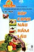 Cẩm Nang Chế Biến Món Ăn Trong Gia Đình - Các Món Xúp Canh Nấu Hầm Lẩu