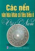 Các Nền Văn Hóa Khảo Cổ Tiêu Biểu Ở Việt Nam