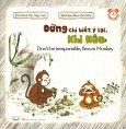Đừng Chỉ Biết Ỷ Lại, Khỉ Nâu (Kĩ Năng Song Ngữ)