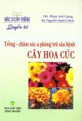 Bác Sĩ Cây Trồng - Quyển 40: Trồng - Chăm Sóc & Phòng Trừ Sâu Bệnh Cây Hoa Cúc