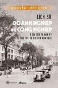 Lịch Sử Doanh Nghiệp Và Công Nghiệp Ở Sài Gòn Và Nam Kỳ Từ Giữa Thế Kỷ XIX Đến Năm 1945