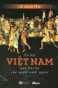Xã Hội Việt Nam Qua Bút Ký Của Người Nước Ngoài (Tái Bản 2018)