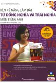 Rèn Kỹ Năng Làm Bài Từ Đồng Nghĩa Và Trái Nghĩa Môn Tiếng Anh (Cho Kỳ Thi THPT Quốc Gia)