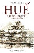 Góc Nhìn Sử Việt: Huế - Triều Nguyễn - Một Cái Nhìn