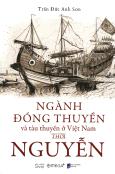 Góc Nhìn Sử Việt - Ngành Đóng Thuyền Và Tàu Thuyền Ở Việt Nam Thời Nguyễn