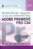 Kỹ Thuật Biên Tập - Dựng Phim Và Làm Đĩa Karaoke Bằng Adobe Premiere Pro CS4
