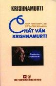 Krishnamurti - Chất Vấn Krishnamurti