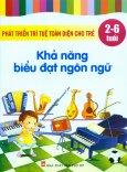 Phát Triển Trí Tuệ Toàn Diện Cho Trẻ (2 - 6 Tuổi) - Khả Năng Biểu Đạt Ngôn Ngữ