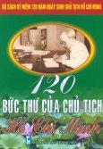 Bộ Sách Kỷ Niệm 120 Năm Ngày Sinh Chủ Tịch Hồ Chí Minh - 120 Bức Thư Của Chủ Tịch Hồ Chí Minh