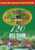 Bộ Sách Kỷ Niệm 120 Năm Ngày Sinh Chủ Tịch Hồ Chí Minh - 120 Địa Danh Hồ Chí Minh