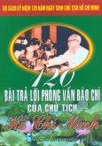 Bộ Sách Kỷ Niệm 120 Năm Ngày Sinh Chủ Tịch Hồ Chí Minh - 120 Bài Trả Lời Phỏng Vấn Báo Chí Của Chủ Tịch Hồ Chí Minh