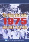 Đại Thắng Mùa Xuân 1975 - Toàn Cảnh Và Sự Kiện