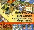 How People Get Goods - Chúng Ta Mua Hàng Bằng Cách Nào? (Trình Độ 2 - Tập 1) - Kèm 1 CD