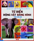 Bộ Sách Phát Triển Trí Tuệ Trẻ Em Thế Kỷ 21 - Từ Điển Động Vật Bằng Hình Cho Trẻ Em (Bìa Mềm)