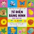 Bách Khoa Thư Đầu Đời Cho Trẻ - Từ Điển Bằng Hình Cho Trẻ Em - Từ 1 - 3 Tuổi (Tập 1)