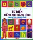 Bộ Sách Phát Triển Trí Tuệ Trẻ Em Thế Kỷ 21 - Từ Điển Tiếng Anh Bằng Hình Cho Trẻ Em - Bảng Chữ Cái